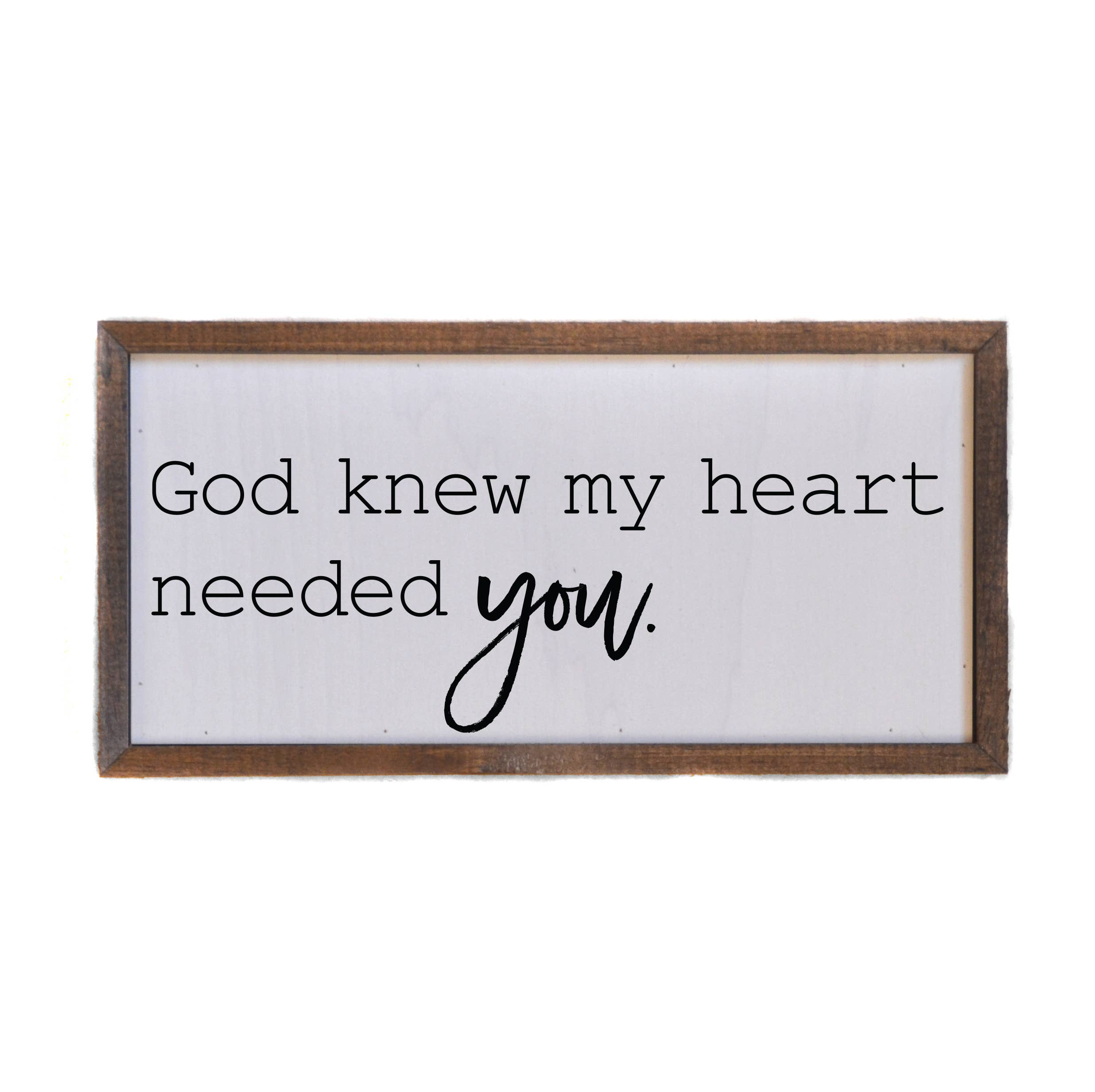My Heart Needed You Wall Sign
