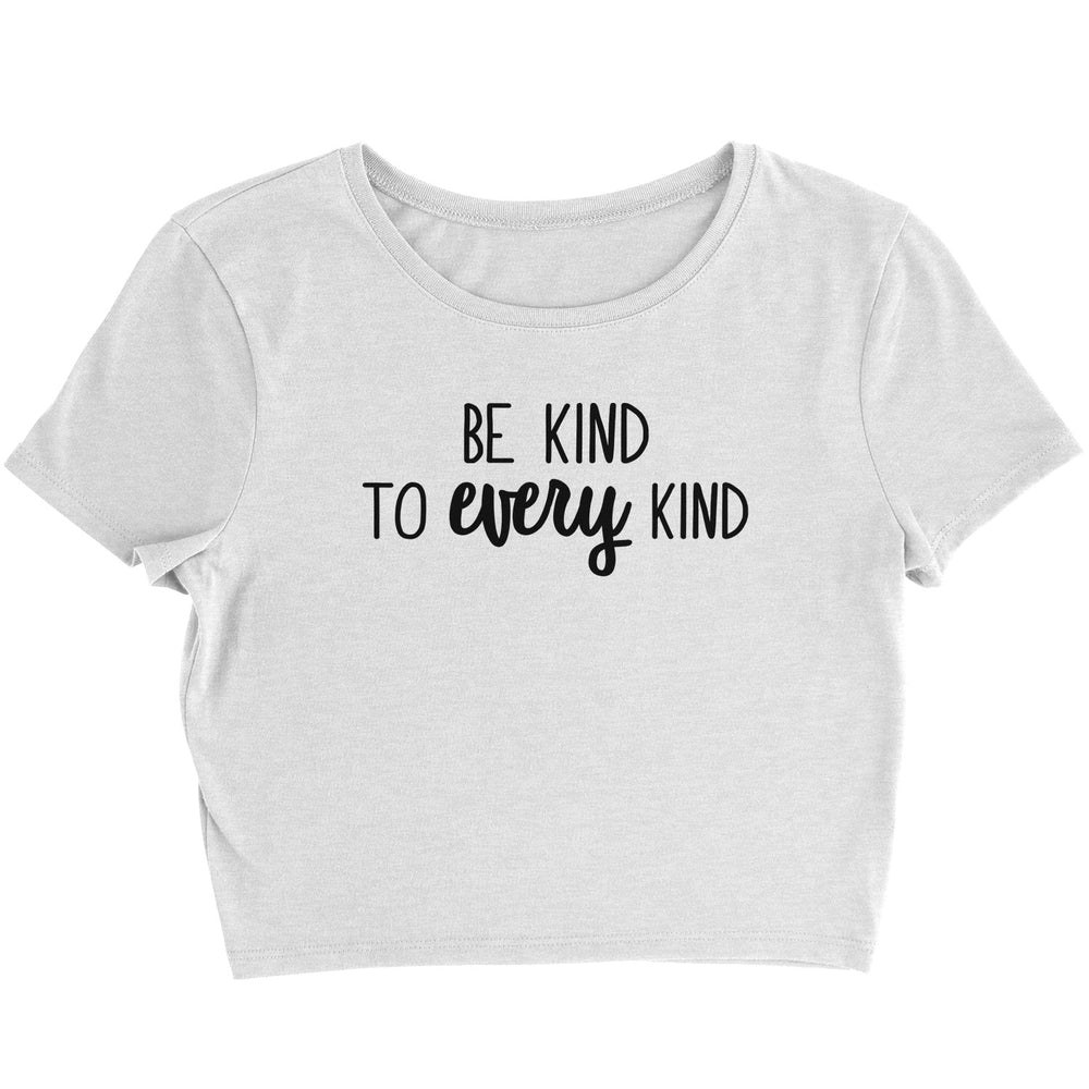 BE KIND TO EVERY KIND - CROP TOP