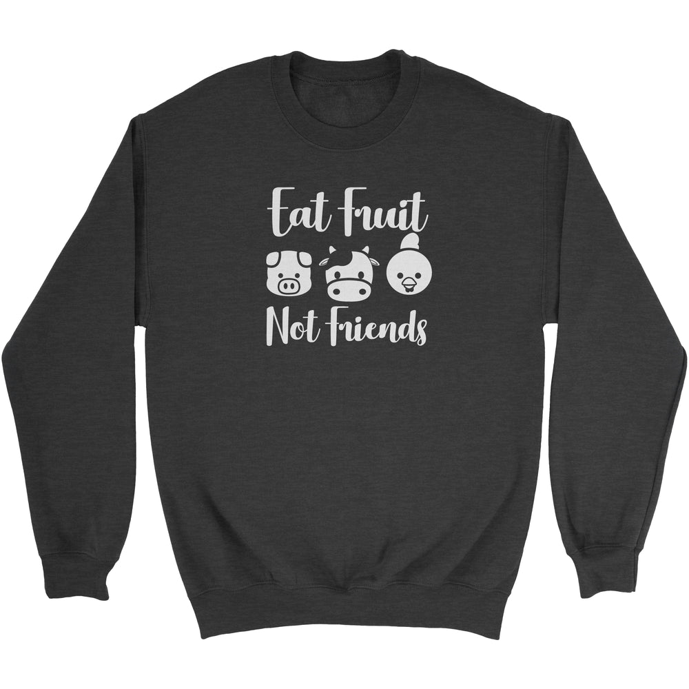 EAT FRUIT, NOT FRIENDS - UNISEX SWEATSHIRT