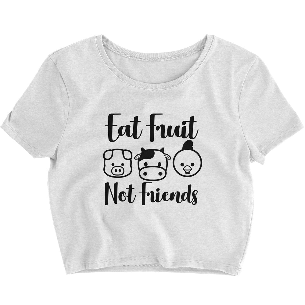 Eat Fruit, Not Friends - Crop Top