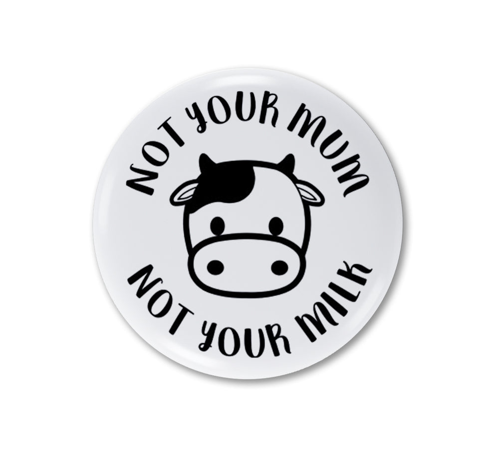 NOT YOUR MUM, NOT YOUR MILK BADGE