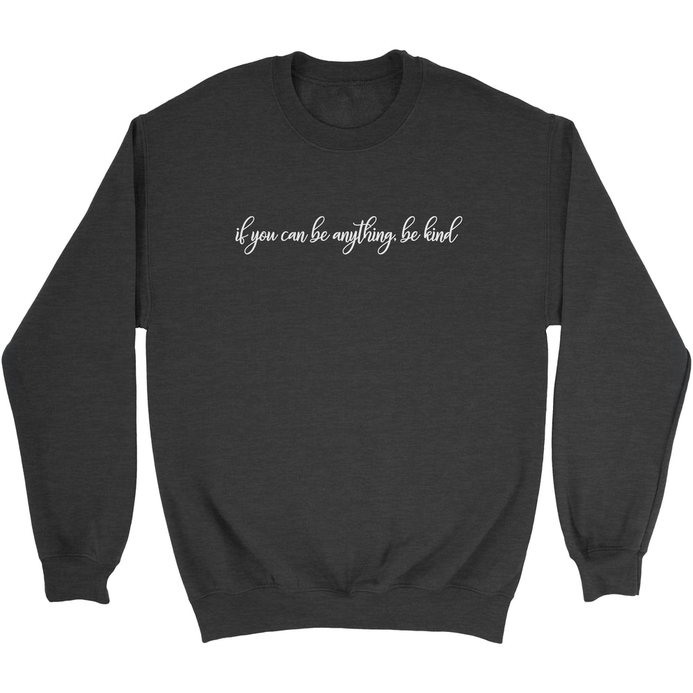IF YOU CAN BE ANYTHING - UNISEX SWEATSHIRT