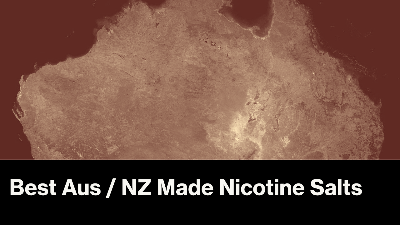Best Aus / NZ Made Nicotine Salt eLiquid Brands in Austrlaia