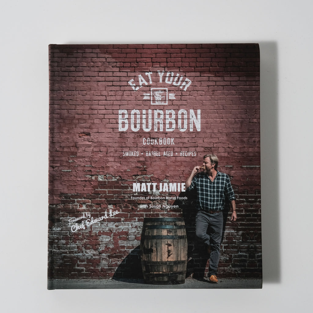 Eat Your Bourbon Cookbook | Matt Jamie