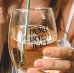 Dumb Bitch Juice Wine Glass