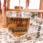 Spitters Are Quitters Shot Glass