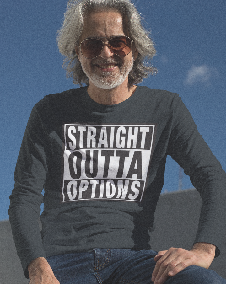 STRAIGHT OUTTA OPTIONS Funny political Election 2020 long sleeve T-Shirt black
