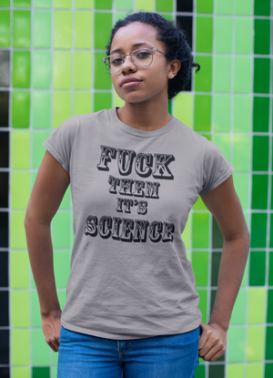 F*CK THEM IT'S SCIENCE Activism Resist T-Shirt light grey