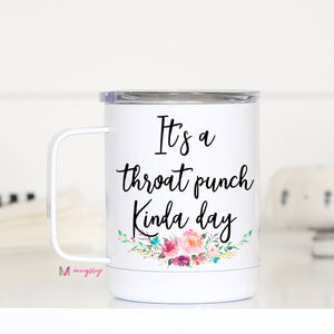 IT'S A THROAT PUNCH STAINLESS MUG WITH HANDLE