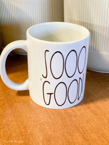 SOOO GOOD COFFEE MUG