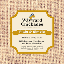Load image into Gallery viewer, Plain and Simple | Hand & Body Balm - Wayward Chickadee