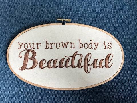 Embroidery - Your brown body is beautiful