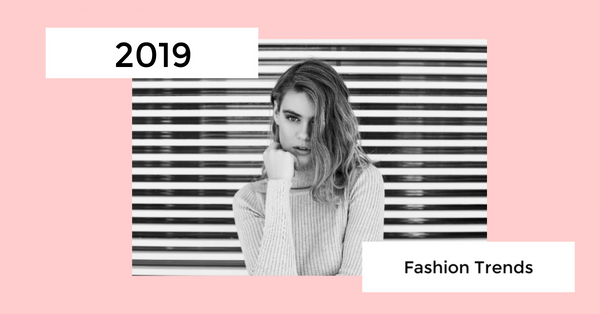 Trends we are Taking With us in 2019!