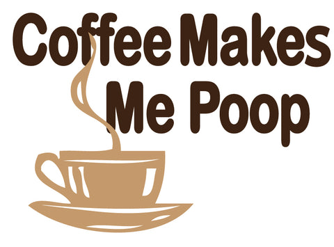 Coffee Makes Me Poop Sticker