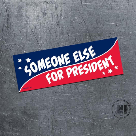 Someone Else For Pres Bumper Magnet