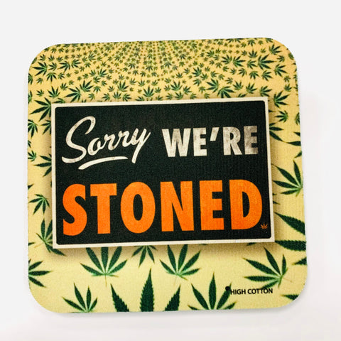 Sorry We're Stoned Coaster