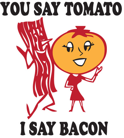 You Say Tomato I Say Bacon Sticker