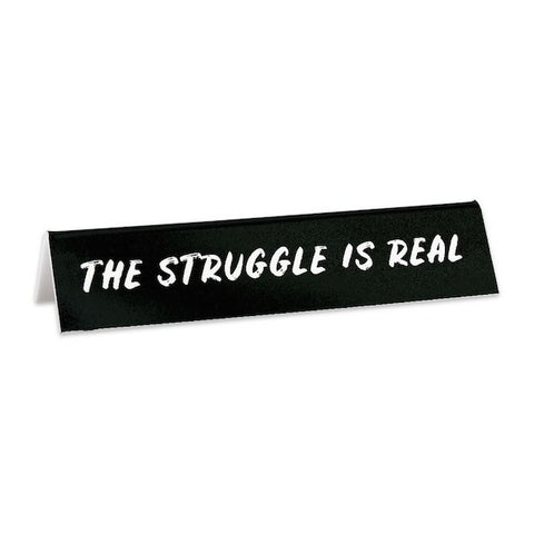 The Struggle Is Real Desk Sign