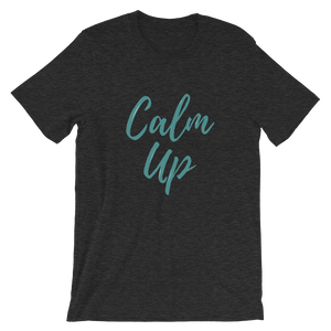 I will not calm down. You should calm up. The t-shirt says it loud and proud.