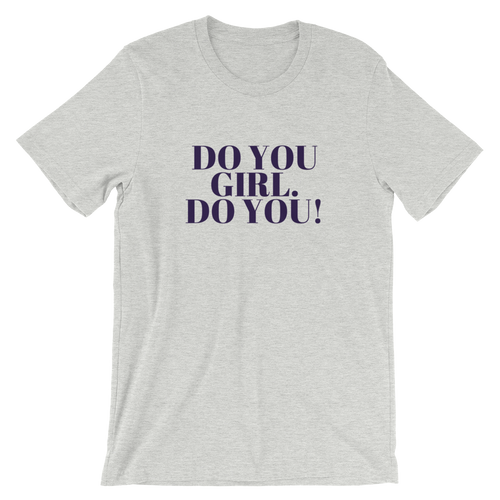 Do you girl. Do You! 'Cause no one else can be. Nichole's Nuggets t-shirts.