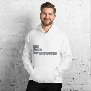 """Use Your Superpower"" unisex hoodie"
