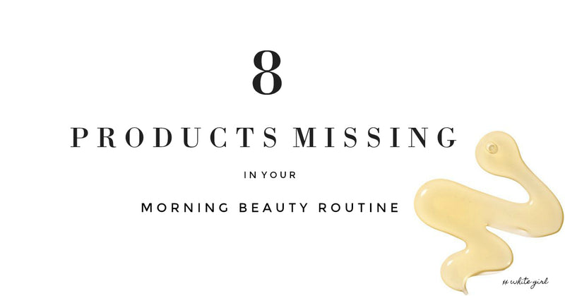 8 Products Missing in your Morning Skincare Routine