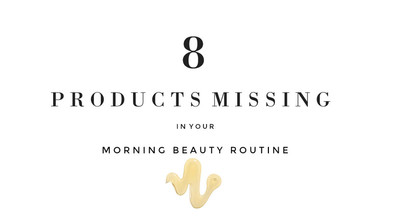 8 Products Missing in Your Morning Beauty Routine
