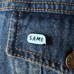 SAME TEXT BUBBLE ENAMEL PIN