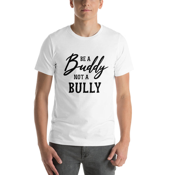 Be a buddy not a bully Short-Sleeve Unisex T-Shirt
