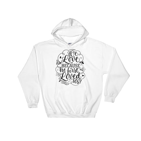 Because he loved us first Hooded Sweatshirt