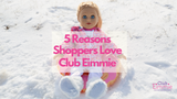 5 Reasons Why Shoppers Love Club Eimmie