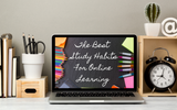 The Best Study Habits for Online Learning