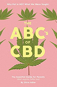 Shira Adler Book: The ABCs of CBD: The Essential Guide for Parents (and regular folks too): Why Pot Is NOT What We Were Taught