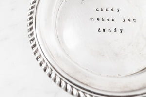 """CANDY MAKES YOU DANDY"" VINTAGE CANDY DISH"