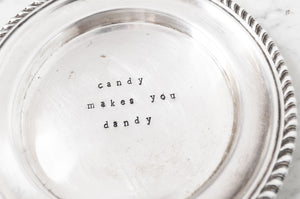 CANDY MAKES YOU DANDY VINTAGE HAND STAMPED CANDY DISH