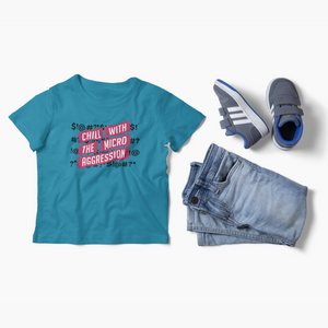 Chill w/the Micro Aggression T-Shirt for Kids