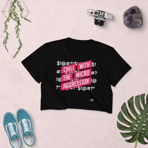 Chill w/the Micro Aggression Crop Top - honest rags