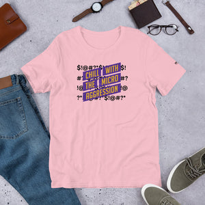 Chill with the Micro Aggression Short-Sleeve Unisex T-Shirt - honest rags