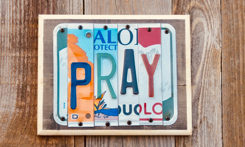 Pray License Plate Sign repurposed from license plates