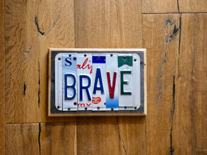 BRAVE Sign with repurposed License Plates