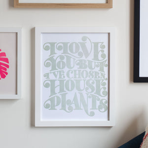"I Love You But I've Chosen Houseplants Letterpress Art Print (11"" x 14"")"