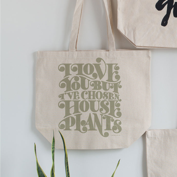 I Love You But I've Chosen Houseplants Tote
