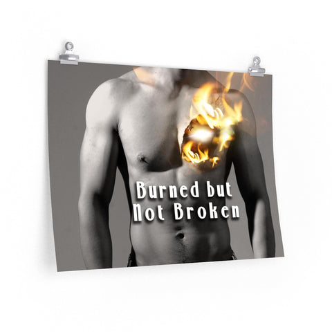 """Burned But Not Broken"" Premium Matte horizontal posters"