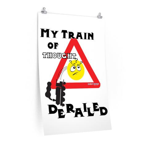"""My Train of Thought Derailed"" Premium Matte vertical posters"