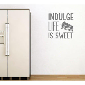 Indulge Life Is Sweet Funny Cake Kitchen Wall decal Quote Wall Art Sticker Quote Cake Quote Wall Art-QuoteMyWall