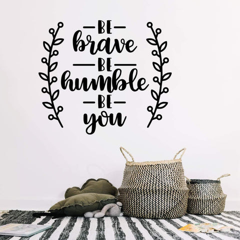 Be Brave Be Humble Be You Motivational Wall Sticker Quote