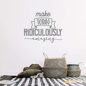 Make Today Ridiculously Amazing Motivational Wall Sticker Quote
