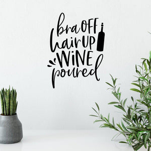 Bra Off Hair Up Wine Poured Funny Wall Sticker Quote