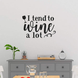 I Tend To Wine A Lot Funny Wine Wall Sticker Quote