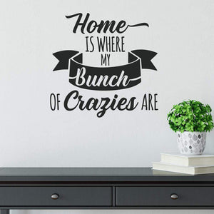 Home Is Where My Bunch Of Crazies Are Family Wall Sticker Quote